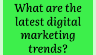 What are the latest digital marketing trends?